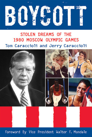 Boycott: Stolen Dreams of the 1980 Moscow Olympic Games  by  Jerry Caraccioli