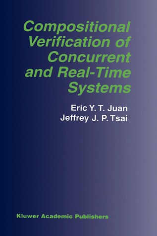 Compositional Verification of Concurrent and Real-Time Systems Eric Y.T. Juan
