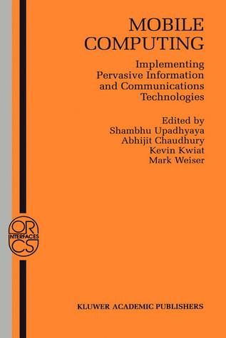 Mobile Computing: Implementing Pervasive Information and Communications Technologies Shambhu Upadhyaya