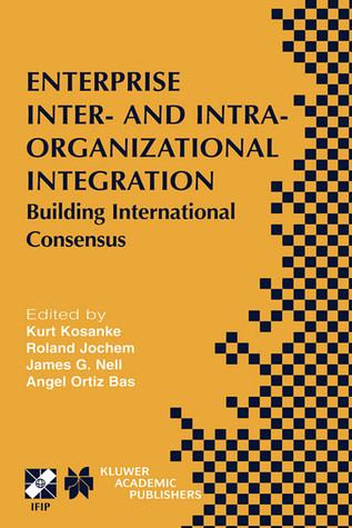 Enterprise Inter- And Intra-Organizational Integration: Building International Consensus Kurt Kosanke