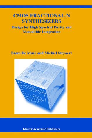 CMOS Fractional-N Synthesizers: Design for High Spectral Purity and Monolithic Integration Bram De Muer
