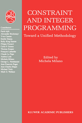 Constraint and Integer Programming: Toward a Unified Methodology Michela Milano