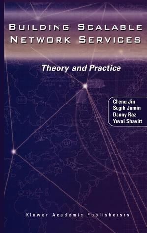 Building Scalable Network Services: Theory and Practice  by  Cheng Jin