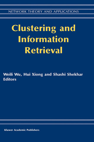Clustering and Information Retrieval  by  Weili Wu