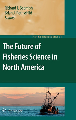 The Future of Fisheries Science in North America  by  Richard J. Beamish