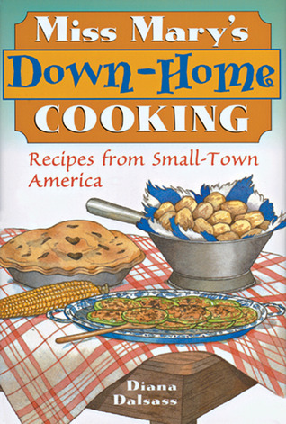 Miss Marys Down-Home Cooking: Recipes from Small-Town America Diana Dalsass