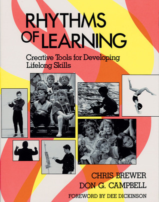 Rhythms of Learning: Creative Tools for Developing Lifelong Skills Don G. Campbell