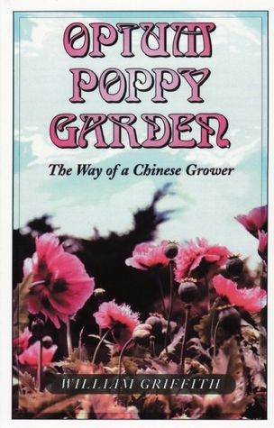 Opium Poppy Garden: The Way of a Chinese Grower William Griffith