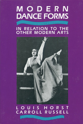 Modern Dance Forms: In Relation to the Other Modern Arts  by  Louis Horst