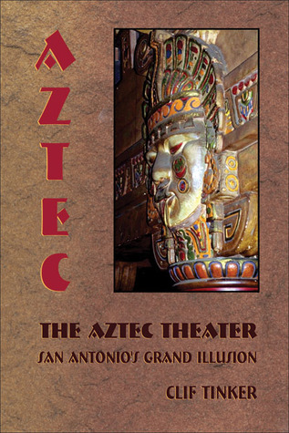 The Aztec Theater: San Antonios Grand Illusion  by  Clif Tinker