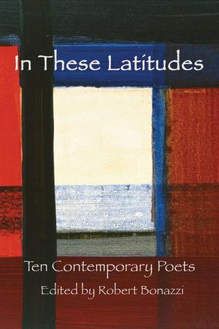 In These Latitudes: Ten Contemporary Poets Robert Bonazzi