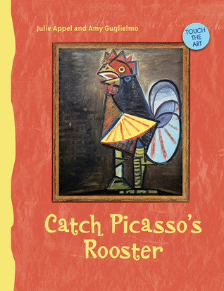 Touch the Art: Catch Picassos Rooster  by  Julie Appel