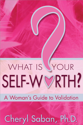 What Is Your Self-Worth?: A Womans Guide to Validation  by  Cheryl Saban
