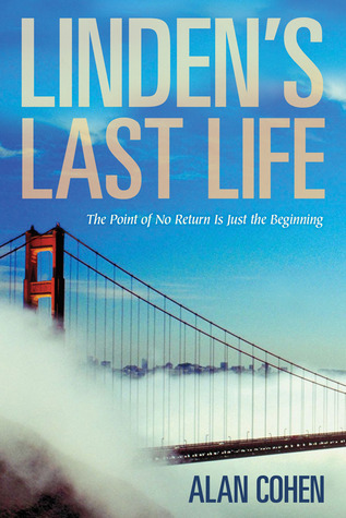 Lindens Last Life: The Point of No Return Is Just the Beginning  by  Alan Cohen