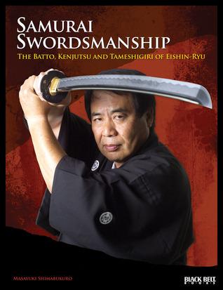 Samurai Swordsmanship: The Batto, Kenjutsu, and Tameshiri of Eishin-Ryu  by  Masayuki Shimabukuro