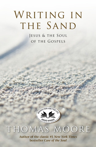 Writing In The Sand: Jesus, Spirituality, and the Soul of the Gospels  by  Thomas  Moore