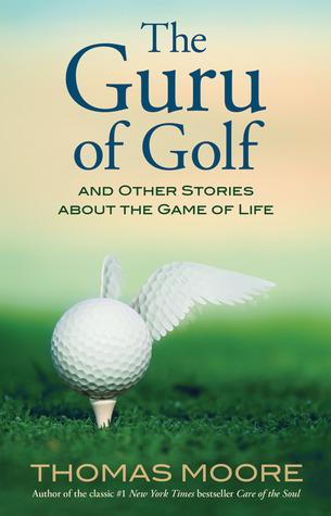 The Guru of Golf And Other Stories about the Game of Life Thomas  Moore