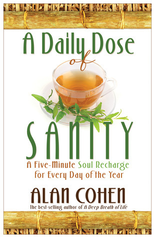 A Daily Dose of Sanity: A Five-Minute Soul Recharge for Every Day of the Year Alan Cohen
