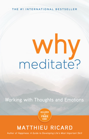 Why Meditate: Working with Thoughts and Emotions  by  Matthieu Ricard
