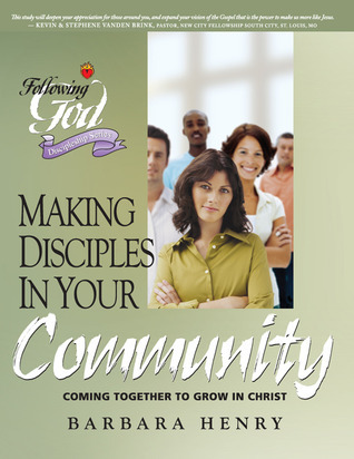 Making Disciples In Your Community  by  Barbara Henry