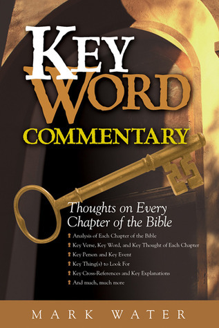 Key Word Commentary: Thoughts on Every Chapter of the Bible  by  Mark Water