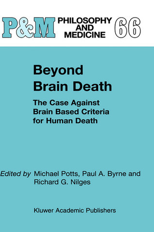 Beyond Brain Death: The Case Against Brain Based Criteria for Human Death  by  Michael   Potts