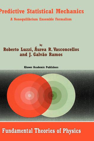 Predictive Statistical Mechanics: A Nonequilibrium Ensemble Formalism  by  Luzzi