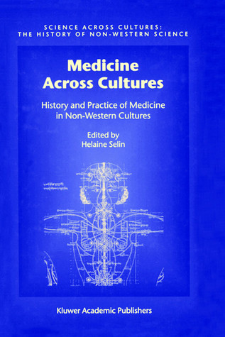 Medicine Across Cultures: History and Practice of Medicine in Non-Western Cultures  by  Darko Vasiljevic