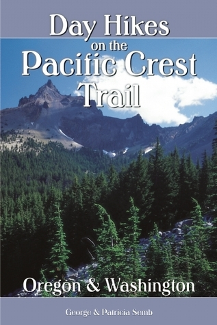 Day Hikes on the Pacific Crest Trail: Oregon and Washington  by  George Semb
