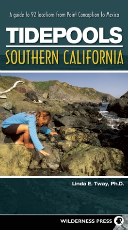 Tidepools: Southern California: A Guide to 92 Locations from Point Conception to Mexico Linda E. Tway
