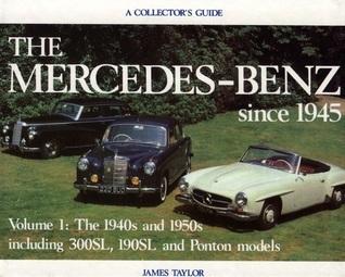 Mercedes since 1945: Early Postwar Years  by  J. Taylor