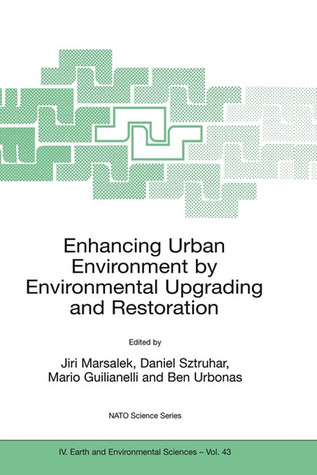 Enhancing Urban Environment  by  Environmental Upgrading and Restoration: Proceedings of the NATO Advanced Research Workshop on Enhancing Urban Environment: ... 2003. (Nato Science Series: IV: (closed)) by Daniel Sztruhar