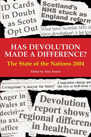 Has Devolution Made a Difference?: The State of the Nations 2004  by  Alan Trench