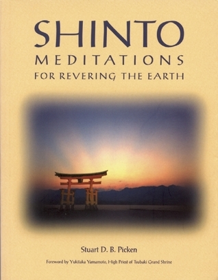 Shinto Meditations for Revering the Earth Stuart D.B. Picken