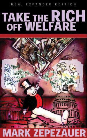 Take the Rich off Welfare Mark Zepezauer