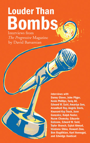 Louder than Bombs: Interviews from The Progressive Magazine  by  David Barsamian
