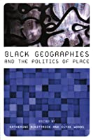 Black Geographies And The Politics Of Place  by  Clyde Woods