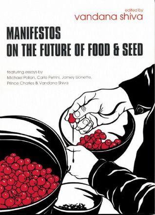 Manifestos on the Future of Food and Seed  by  Vandana Shiva