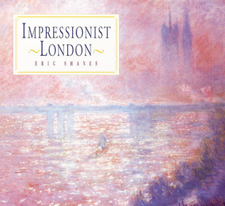 Impressionist London  by  Eric Shanes