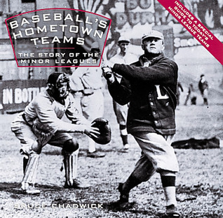 Baseballs Hometown Teams: The Story of the Minor Leagues Bruce Chadwick