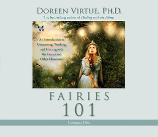 Fairies 101 CD: An Introduction to Connecting, Working, and Healing with the Fairies and Other Elementals  by  Doreen Virtue