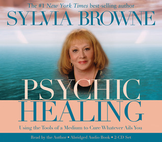 Psychic Healing 2-CD: Using the Tools of a Medium to Cure Whatever Ails You  by  Sylvia Browne