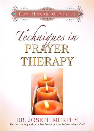 Techniques in Prayer Therapy Joseph Murphy
