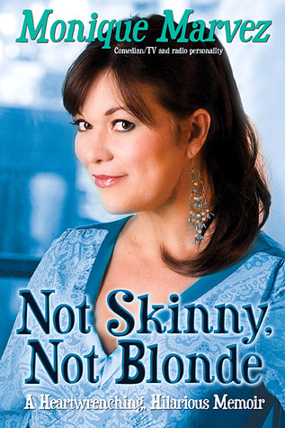 Not Skinny, Not Blonde: A Heartwrenching, Hilarious Memoir Monique Marvez