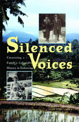 Silenced Voices: Uncovering a Familys Colonial History in Indonesia Inez Hollander