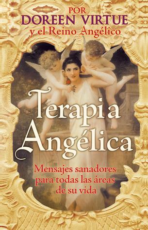 Terapia Ángelica: Mensajes para sanar todas las areas de su vida  by  Doreen Virtue