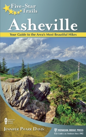 Five-Star Trails: Asheville: Your Guide to the Areas Most Beautiful Hikes Jennifer Pharr Davis