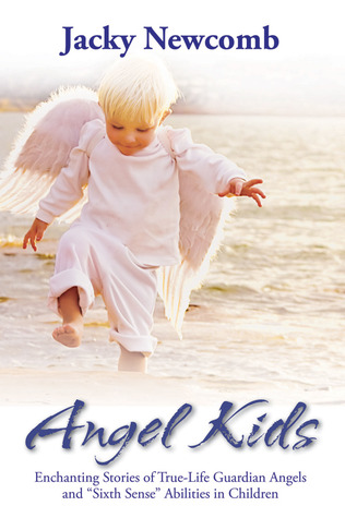 Angel Kids: Enchanting Stories of True-Life Guardian Angels and Sixth Sense Abilties in Children Jacky Newcomb