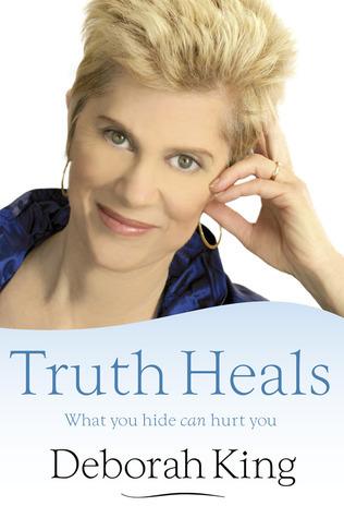 Truth Heals: What You Hide Can Hurt You Deborah King