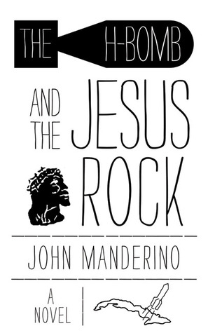 The H-Bomb and the Jesus Rock  by  John Manderino